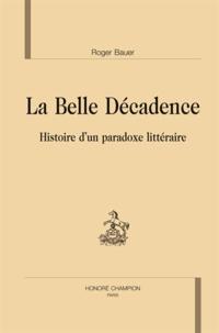 Roger Bauer - La belle décadence - Histoire d'un paradoxe littéraire.