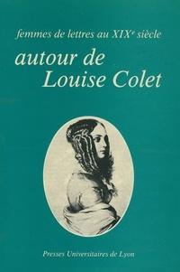 Roger Bellet - Autour de Louise Colet - Femmes de lettres au XIX8 siècle.