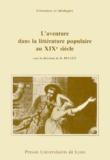 Roger Bellet et  Collectif - L'Aventure dans la littérature populaire au xixe siècle - [colloque, 10-11 mars 1983, École nationale supérieure des bibliothèques de Villeurbanne.