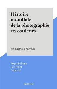 Roger Bellone et Luc Fellot - Histoire mondiale de la photographie en couleurs - Des origines à nos jours.