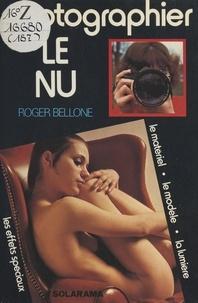 Roger Bellone - Photographier le nu.