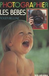 Roger Bellone et Christine Fleurent - Photographier les bébés.