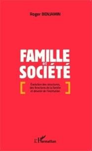 Roger Benjamin - Famille et société - Evolution des structures, des fonctions de la famille et devenir de l'institution.