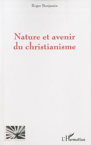 Roger Benjamin - Nature et avenir du christianisme.