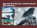 Roger Bernadat et Christian Bernadat - Quand Bordeaux construisait des navires... - Histoire de la construction navale à Bordeaux.