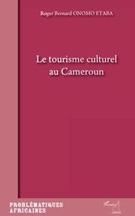 Roger Bernard Onomo Etaba - Le tourisme culturel au Cameroun.
