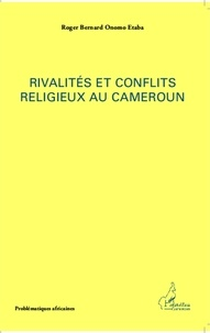 Roger Bernard Onomo Etaba - Rivalités et conflits religieux au Cameroun.