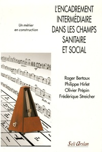 Roger Bertaux et Philippe Hirlet - L'encadrement intermédiaire dans les champs sanitaire et social - Un métier en construction.