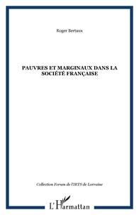 Roger Bertaux - Pauvres et marginaux dans la société française - Quelques figures historiques des rapports entre les pauvres, les marginaux et la société française.