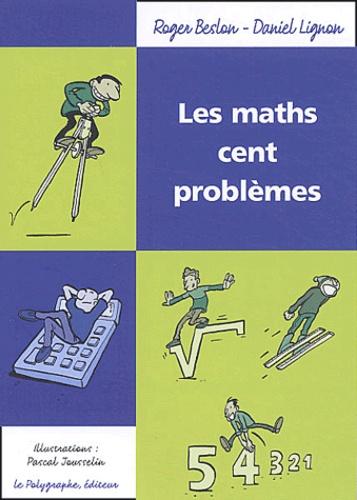 Roger Beslon et Daniel Lignon - Les maths cent problèmes.