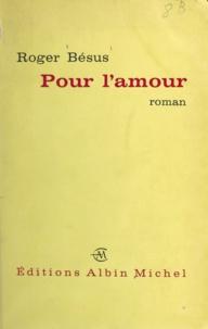 Roger Bésus - Pour l'amour.
