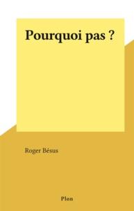 Roger Bésus - Pourquoi pas ?.