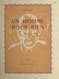 Roger Bésus - Un homme pour rien.