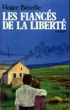 Roger Béteille - Les fiancés de la liberté.