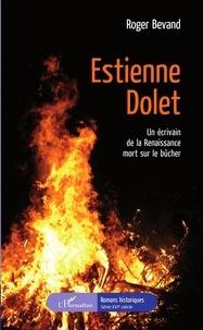 Roger Bevand - Estienne Dolet - Un écrivain de la Renaissance mort sur le bûcher.