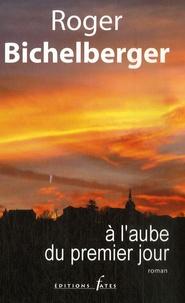 Roger Bichelberger - A l'aube du premier jour.