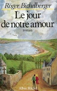 """Roger Bichelberger - """"Le Jour de notre amour""""."""