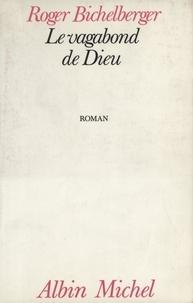 Roger Bichelberger et  Roger - Le Vagabond de Dieu.