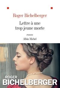 Roger Bichelberger - Lettre à une trop jeune morte.