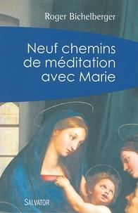 Roger Bichelberger - Neuf chemins de méditation avec Marie.