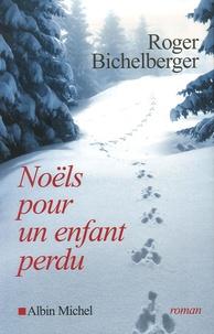 Roger Bichelberger - Noëls pour un enfant perdu.