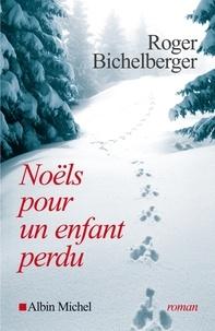 Roger Bichelberger et Roger Bichelberger - Noëls pour un enfant perdu.