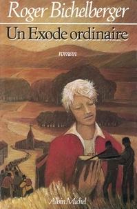 Roger Bichelberger et Roger Bichelberger - Un exode ordinaire.