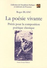 Roger Blanc - La poésie vivante - Précis pour la composition poétique classique.