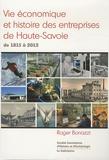 Roger Bonazzi - Vie économique et histoire des entreprises de Haute-Savoie, de 1815 à 2012 - Portraits de sociétés-leaders.