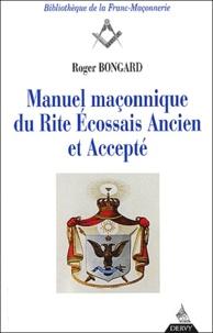 Roger Bongard - Manuel maçonnique du Rite Ecossais Ancien et Accepté.