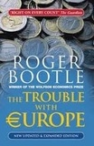 Roger Bootle - The Trouble with Europe - Why the EU Isn't Working, How It Can Be Reformed, What Could Take Its Place.
