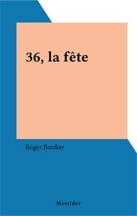 Roger Bordier - 36, la fête.