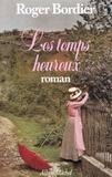 Roger Bordier - Les Temps heureux.