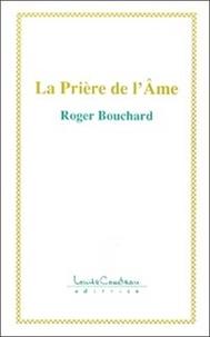 Roger Bouchard - La Prière de l'âme.
