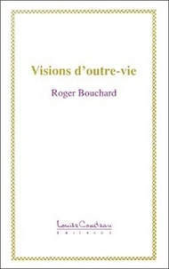Roger Bouchard - Visions d'outre-vie.