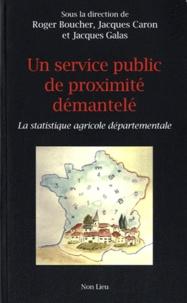 Roger Boucher et Jacques Caron - Un service public de proximité démantelé - La statistique agricole départementale.