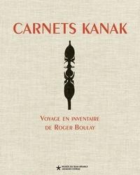 Roger Boulay et Emmanuel Kasarhérou - Carnets kanak - Voyage en inventaire de Roger Boulay.