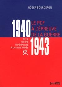 Roger Bourderon - Le PCF à l'épreuve de la guerre, 1940-1943 - De la guerre impérialiste à la lutte armée.