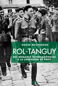 Roger Bourderon - Rol-Tanguy - Des Brigades internationales à la libération de Paris.