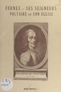 Roger Bourgeat - Fernex, ses seigneurs, Voltaire et son église.