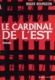 Roger Bourgeon - Le cardinal de l'Est.
