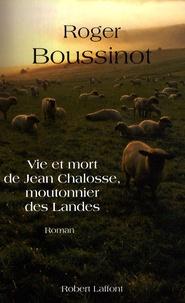 Roger Boussinot - Vie et mort de Jean Chalosse, moutonnier des Landes.