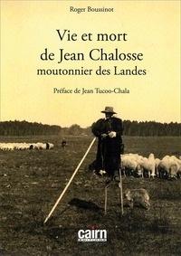 Roger Boussinot - Vie et mort de Jean Chalosse moutonnier des Landes.