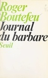 Roger Boutefeu - Journal du barbare.