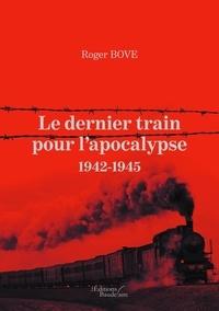 Roger Bove - Le dernier train pour l'apocalypse - 1942-1945.
