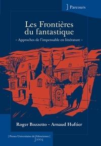 Roger Bozzetto et Arnaud Huftier - Les frontières du fantastique - Approches de l'impensable en littérature.