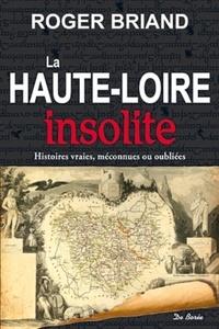 Roger Briand - La Haute-Loire insolite - Histoires vraies, méconnues ou oubliées.