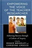 Roger Brindley - Empowering the Voice of the Teacher Researcher: Achieving Success Through a Culture of Inquiry.