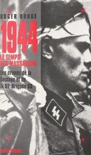 Roger Bruge - 1944, le temps des massacres - Les crimes de la Gestapo et de la 51e brigade SS.