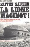 Roger Bruge - Faites sauter la ligne Maginot !.